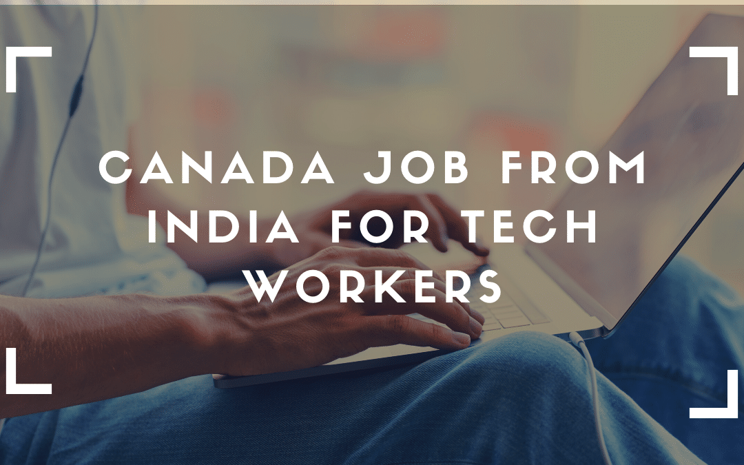 Canada job from India for Tech Workers: Express Entry, PNPs, and Work Permits