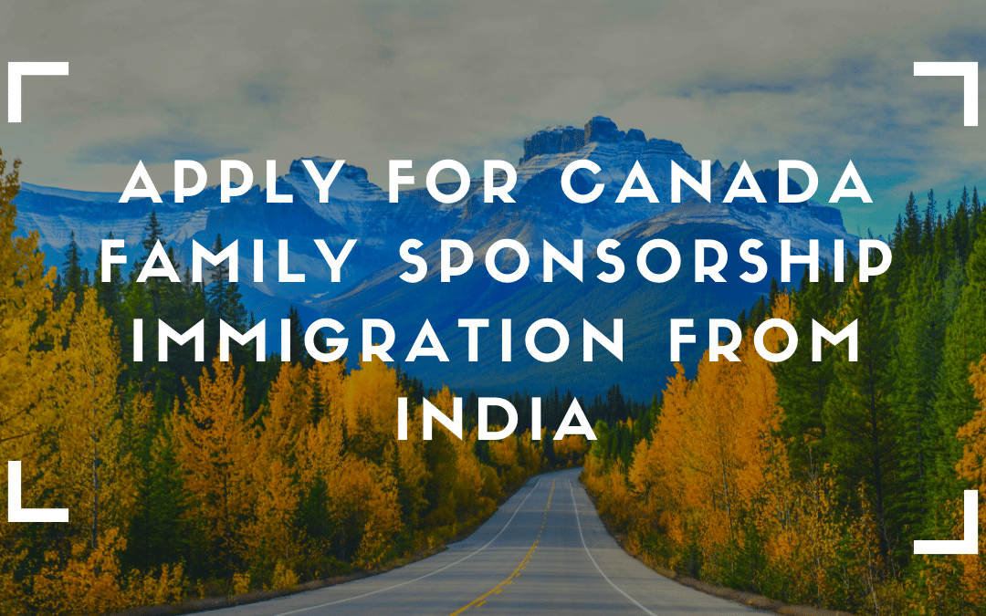 Canada Immigration News Latest – Apply for Canada Family Sponsorship Immigration from India
