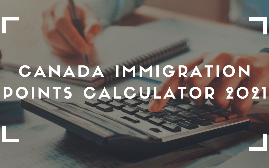 Amazingly Useful Canada Immigration Points Calculator 2021